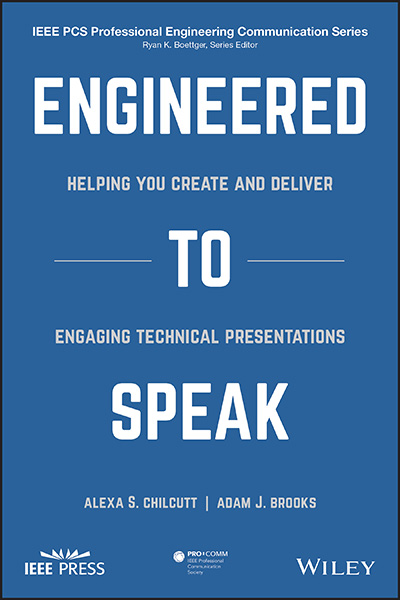 Engineered to Speak: Helping You Create and Deliver Engaging Technical Presentations